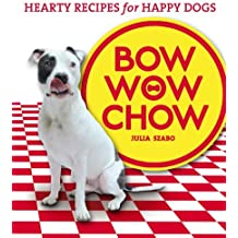 Bow Wow Chow: Hearty Recipes for Happy Dogs