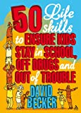 50 Life Skills to Ensure Kids Stay in School, off Drugs and Out of Trouble, Becker, David, 1855394618
