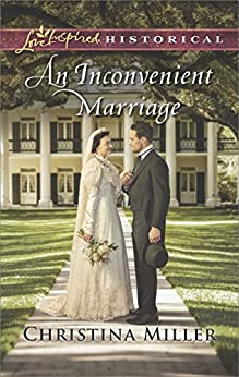 An Inconvenient Marriage (Love Inspired Historical) by [Miller, Christina]