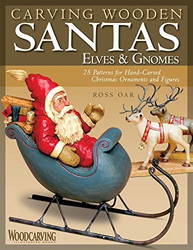 Carving Wooden Santas, Elves & Gnomes: 28 Patterns for Hand-Carved Christmas Ornaments & Figures (Woodcarving Illustrated Books) ()
