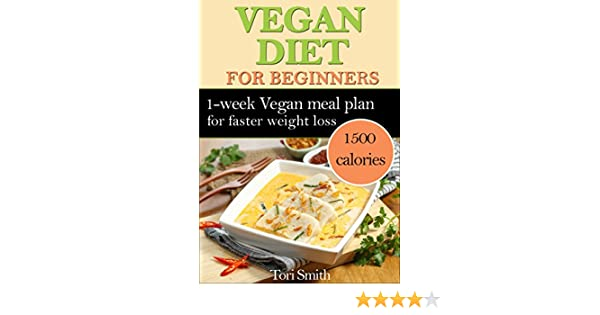 Vegan Diet For Beginners: 1-week Vegan Meal Plan 1500 Calories For Faster  Weight Loss - LOW-CARB Vegan Diet Recipes (Quick Easy Nutrition Food  Cookbook, ...