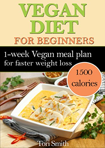 Vegan Diet For Beginners: 1-week Vegan Meal Plan 1500 Calories For Faster  Weight