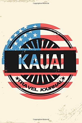 Kauai Travel Journal: Blank Travel Notebook (6x9), 108 Lined Pages, Soft Cover (Blank Travel Journal)(Travel Journals To Write In)(US Flag)