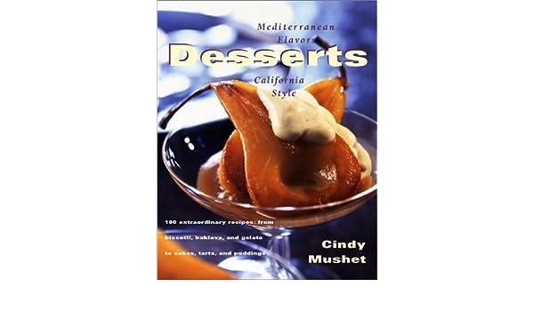 Desserts: Mediterranean Flavors, California Style: Amazon.es: Cindy Mushet: Libros en idiomas extranjeros