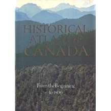 Historical Atlas of Canada:  I: From the Beginning to 1800