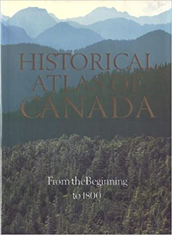 Historical Atlas of Canada, Vol. 1: From the Beginning to 1800