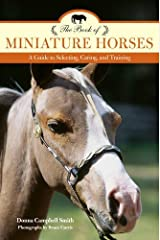The Book of Miniature Horses: A Guide to Selecting, Caring, and Training by Donna Campbell Smith (2016-04-01) Paperback