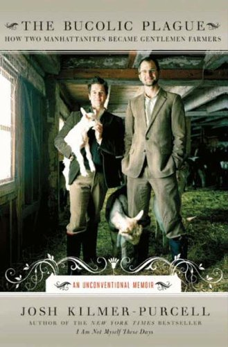 The Bucolic Plague: How Two Manhattanites Became Gentlemen Farmers: An Unconventional Memoir (P.S.) cover