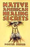 Native American Healing Secrets, Porter Shimer, 0824103254