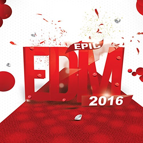 Epic EDM 2016 (Best of Electro Club House Music to Dance, Rave & Party Music for Djs and Electronic Fans) (The Best Club Music)