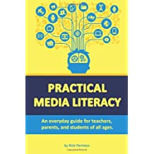 Practical Media Literacy: An everyday guide for teachers, parents, and students of all ages