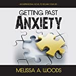 Getting Past Anxiety | Melissa A. Woods