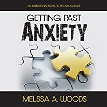 Getting Past Anxiety Audiobook by Melissa A. Woods Narrated by Melissa A. Woods