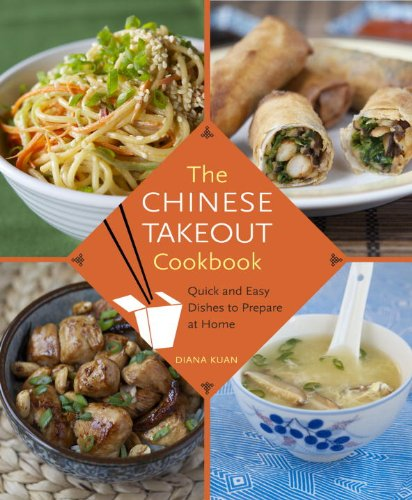 The Chinese Takeout Cookbook: Quick and Easy Dishes to Prepare at Home by Diana Kuan