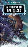 La compagnie des glaces, Intégrale 8 : Mausolée pour une locomotive - Dans le ventre d'une légende - Les Échafaudages d'épouvante - Les Montagnes affamées par Arnaud