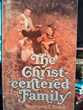 The Christ-Centered Family, Raymond T. Brock, 0882431730