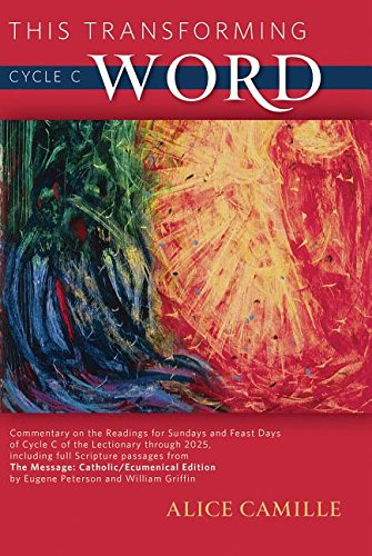 This Transforming Word: Cycle C: Commentary on the Readings for Sundays and Feast Days of Cycle C of the Lectionary Through 2025, Including Full ()