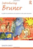 Introducing Bruner: A Guide for Practitioners and Students in Early Years Education (Introducing Early Years Thinkers)