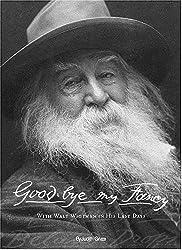 Good-bye My Fancy: With Walt Whitman in His Last Days