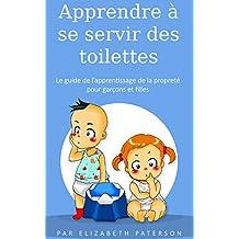 Apprendre à se servir des toilettes: Le guide de l'apprentissage de la propreté pour garçons et filles (French Edition)