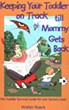 Keeping Your Toddler on Track till Mommy Gets Back, Walter Roark, 0970793715