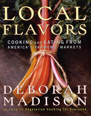 Local Flavors: Cooking and Eating from America's Farmers' Markets PDF