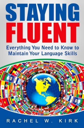 Staying Fluent: Everything you need to know to maintain your language skills ebook