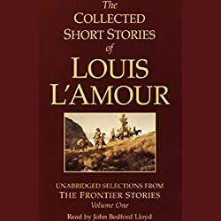 The Collected Short Stories of Louis L'Amour (Unabridged Selections from The Frontier Stories, Volume One)