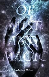 Of Mist and Magic: Really Slow Motion