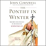 The Pontiff in Winter: Triumph and Conflict in the Reign of John Paul II | John Cornwell