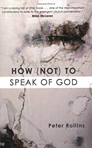 How (Not) to Speak of God by Peter Rollins (2006-08-01)