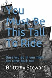 You Must Be This Tall To Ride: Once you go in you might not come back out