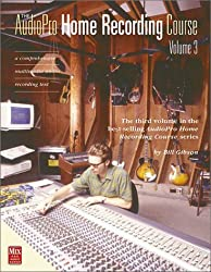 3: The AudioPro Home Recording Course, Vol. III (Mix Pro Audio Series)