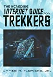 The Incredible Internet Guide for Trekkers, James R. Flowers, 1889150118