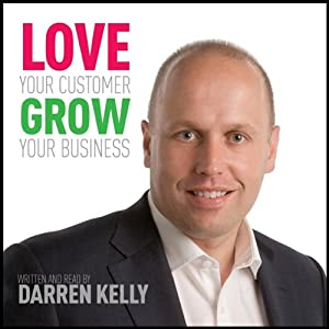Love Your Customer, Grow Your Business Audiobook