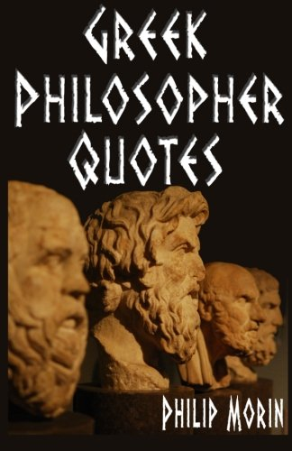 Quotes: Greek Philosopher Quotes - Ancient Greek Quotes for Love, Life, Friendship, Success, Motivational, Wisdom, Self Help