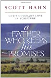 A Father Who Keeps His Promises: God's Covenant Love in Scripture, Scott Hahn, 0892838299