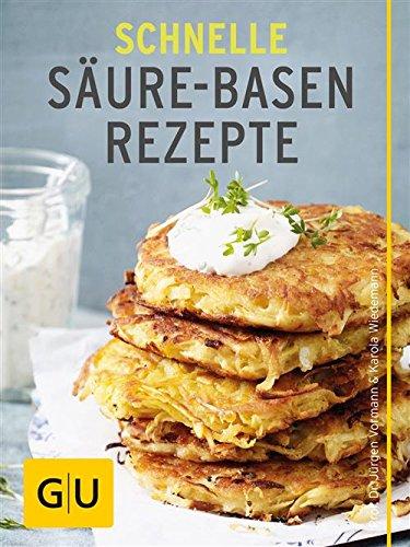 Schnelle Säure-Basen-Rezepte: Einfache basische Gerichte für jeden Tag (GU Gesund essen)