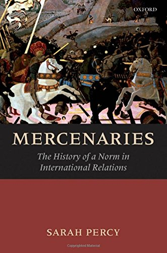 Mercenaries: The History of a Norm in International...