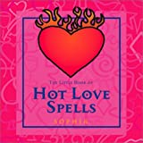 The Little Book of Hot Love Spells, Sophia and Rebecca Sargent, 0740727222