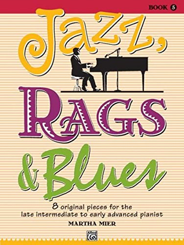 Piano Rag Music (Jazz, Rags & Blues, Bk 5: 8 Original Pieces for the Later Intermediate to Early Advanced Pianist)