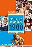 Nous, les enfants de 1980 : De la naissance à l'âge adulte
