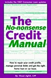 The No-Nonsense Credit Manual: How to Repair Your Credit Profile, Manage Personal Debts and Get the Right Home Loan or Car Lease