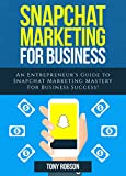 Download Snapchat Marketing: Snapchat Marketing For Business: An Entrepreneur's Guide to Snapchat Marketing Mastery For Business Success! (Social Media Marketing) Epub