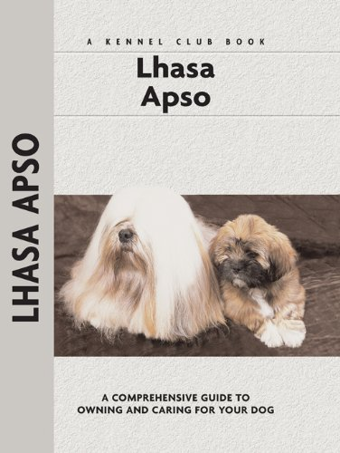Lhasa Apso: A Comprehensive Guide to Owning and Caring for Your Dog (Comprehensive Owner's Guide)