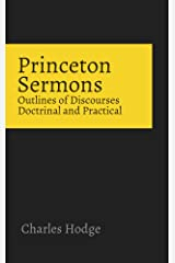 Princeton Sermons: Outlines of Discourses Doctrinal and Practical Kindle Edition