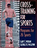 Cross-Training for Sports, Gary T. Moran and George H. McGlynn, 0880114932