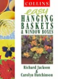 Easy Hanging Baskets and Window Boxes, Richard Jackson and Carolyn Hutchinson, 0004140575