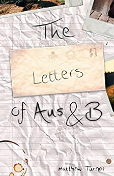 The Letters of Aus & B: Prequel to I Unlove You by [Turner, Matthew]