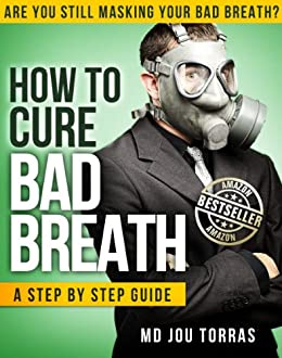 How to Cure Bad Breath - a Step by Step Guide by [Torras MD, Jou]